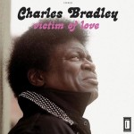 Charles Bradley, Victim Of Love