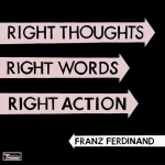 Franz Ferdinand, Right Thoughts…