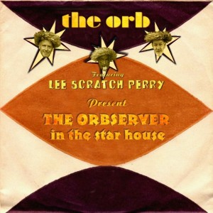The Orb + Lee 'Scratch' Perry, The Observer in the Star House