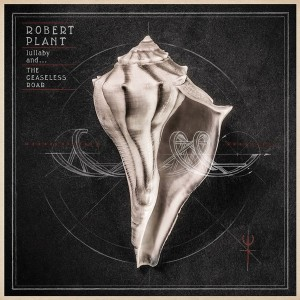 Robert Plant, Lullaby and… The Ceaseless Roar