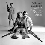 Belle and Sebastian, Girls in Peacetime Want to Dance