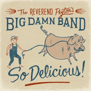 The Reverend Peyton's Big Damn Band, So Delicious!