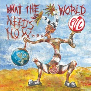 Public Image Ltd., What the World Needs Now