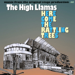 The High Llamas Here Come the Rattling Trees