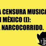 La censura musical en México (I): El narcocorrido