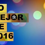 #LoMejorDe2016 según nuestro staff