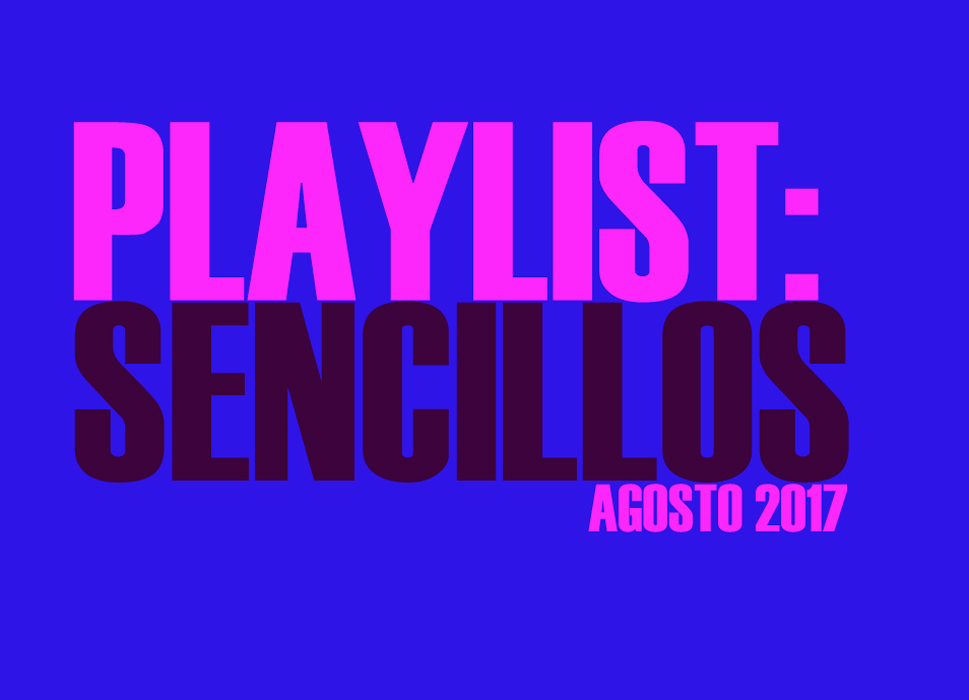 PLAYLIST: Sencillos Agosto 2017